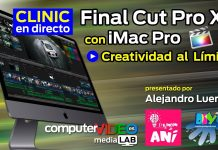 Vídeo-Clinic en directo: Final Cut Pro X con Apple iMac Pro - Creatividad al Límite